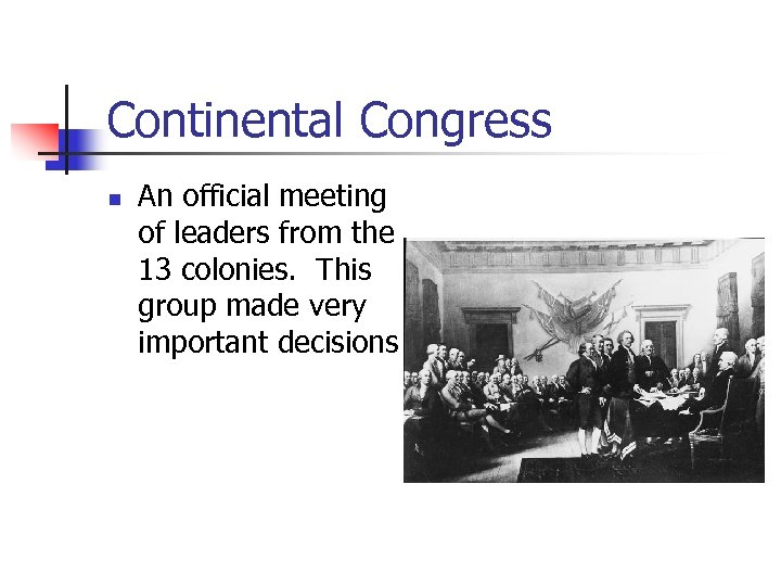 Continental Congress n An official meeting of leaders from the 13 colonies. This group