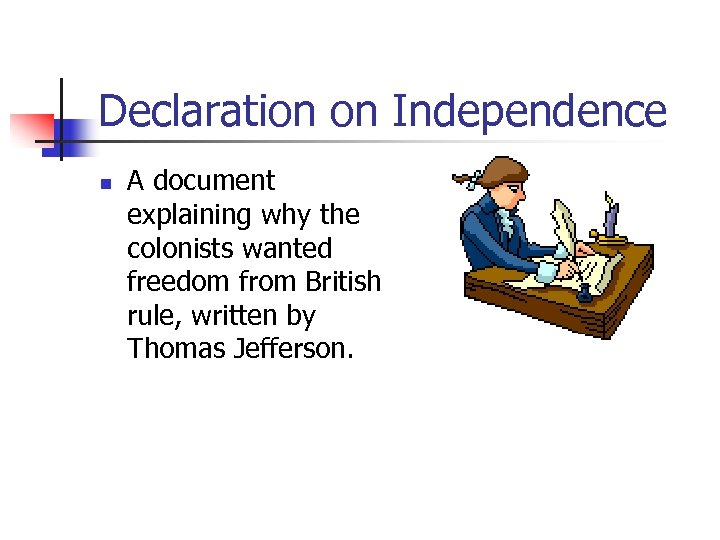 Declaration on Independence n A document explaining why the colonists wanted freedom from British