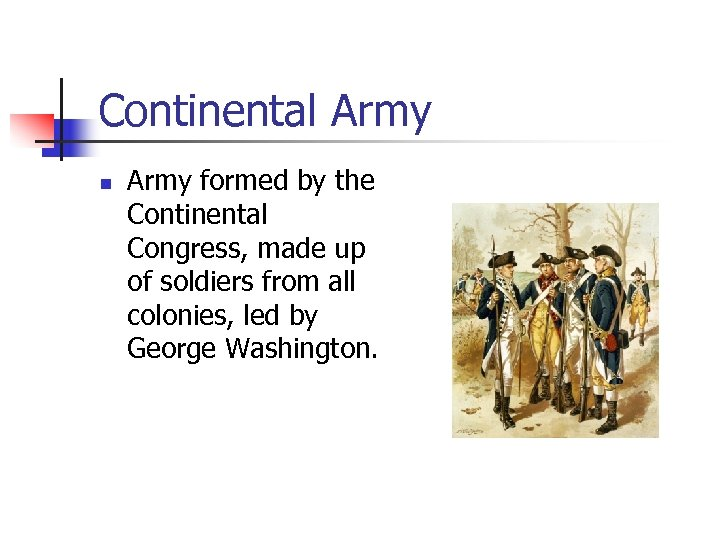 Continental Army n Army formed by the Continental Congress, made up of soldiers from