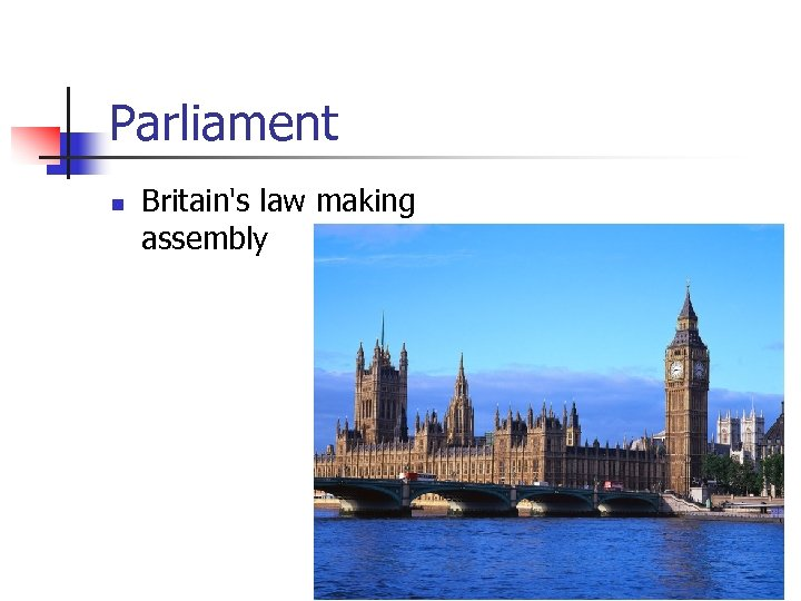 Parliament n Britain's law making assembly