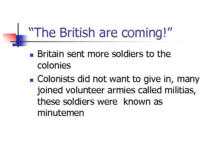 """The British are coming!"" n n Britain sent more soldiers to the colonies Colonists"