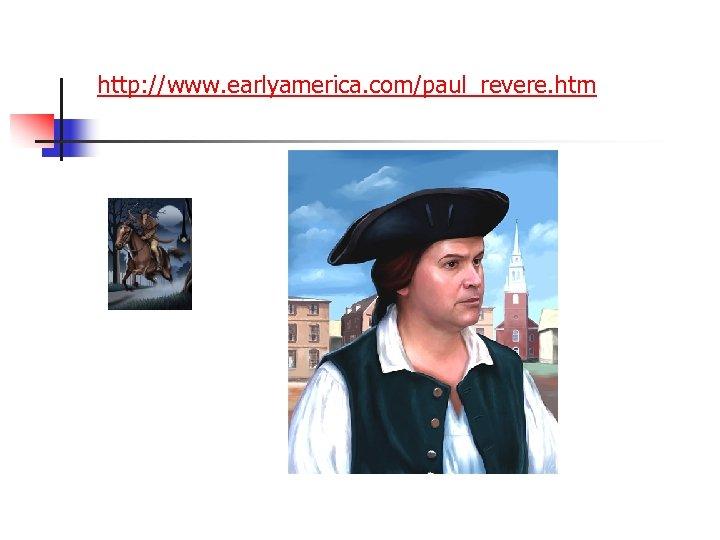 http: //www. earlyamerica. com/paul_revere. htm