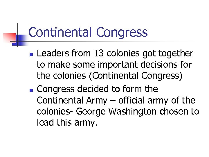 Continental Congress n n Leaders from 13 colonies got together to make some important