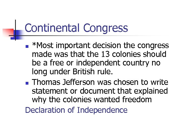 Continental Congress *Most important decision the congress made was that the 13 colonies should