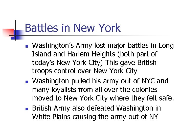 Battles in New York n n n Washington's Army lost major battles in Long