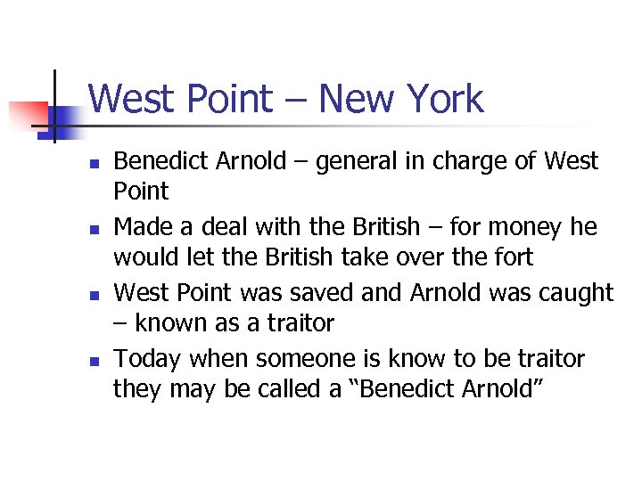 West Point – New York n n Benedict Arnold – general in charge of