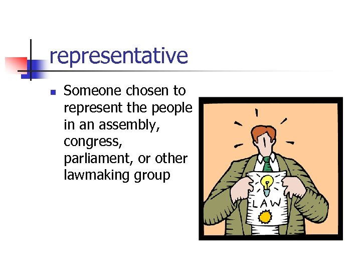 representative n Someone chosen to represent the people in an assembly, congress, parliament, or