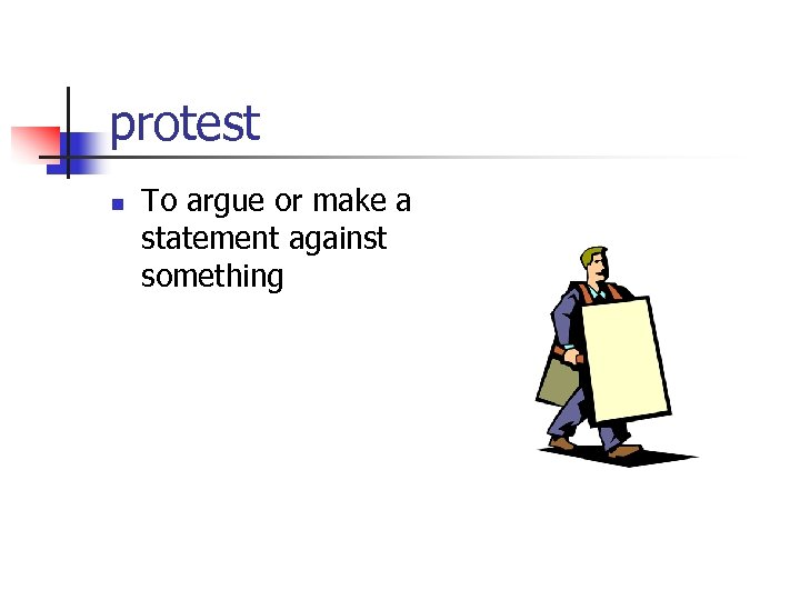 protest n To argue or make a statement against something