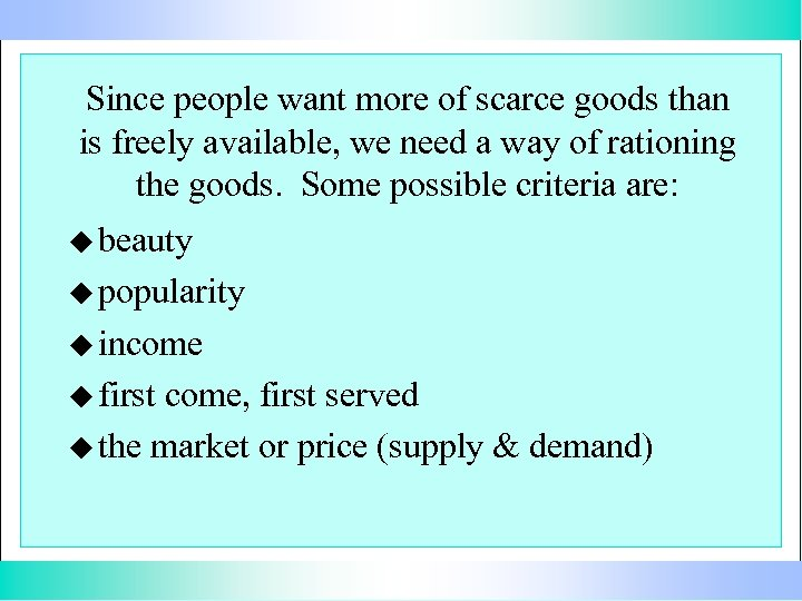 Since people want more of scarce goods than is freely available, we need a