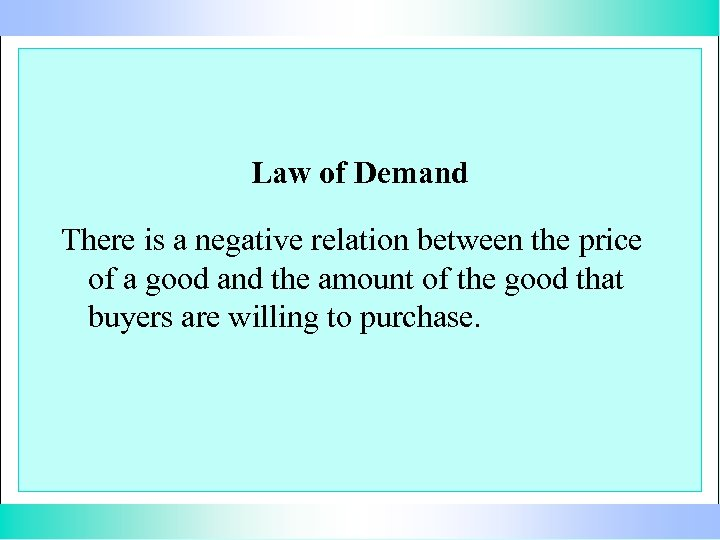 Law of Demand There is a negative relation between the price of a good