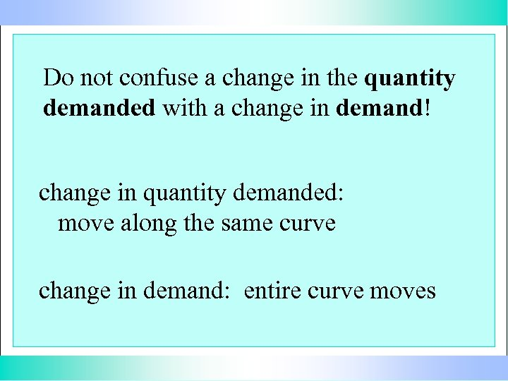 Do not confuse a change in the quantity demanded with a change in demand!