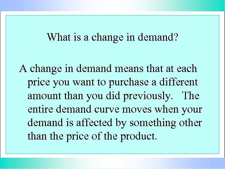 What is a change in demand? A change in demand means that at each