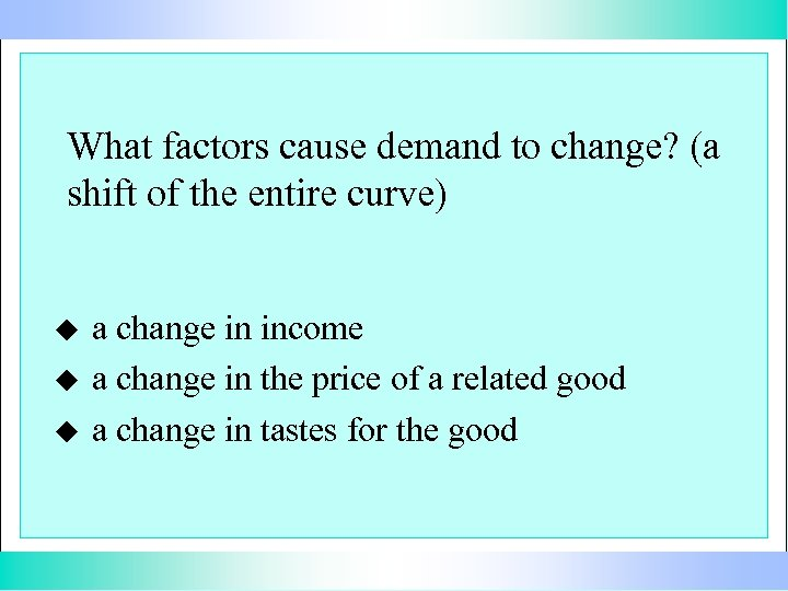 What factors cause demand to change? (a shift of the entire curve) u u
