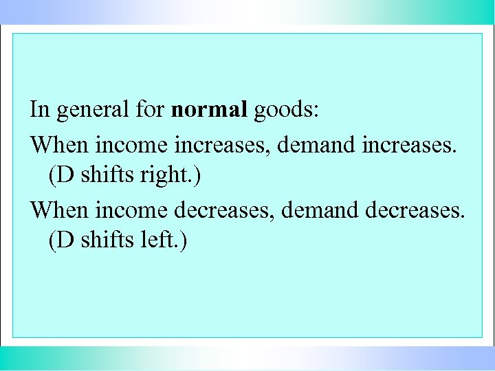 In general for normal goods: When income increases, demand increases. (D shifts right. )