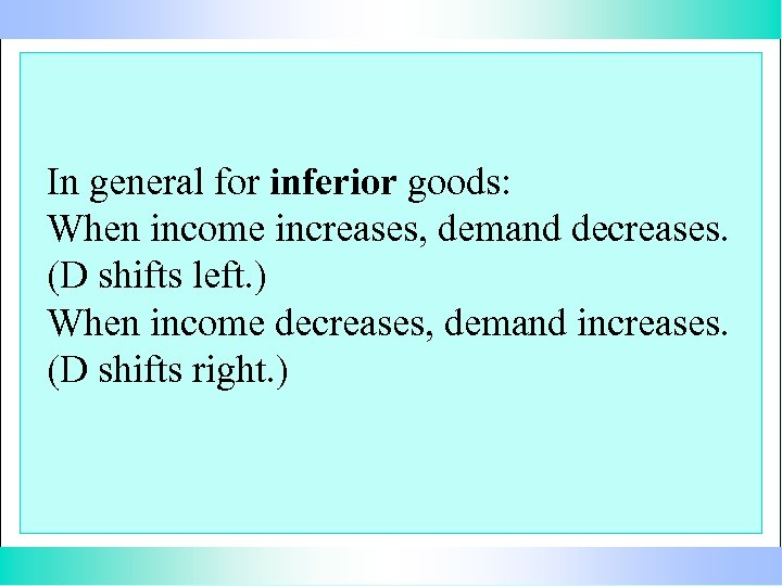In general for inferior goods: When income increases, demand decreases. (D shifts left. )
