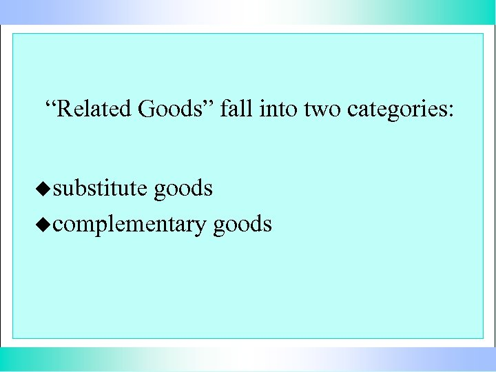 """""""Related Goods"""" fall into two categories: usubstitute goods ucomplementary goods"""