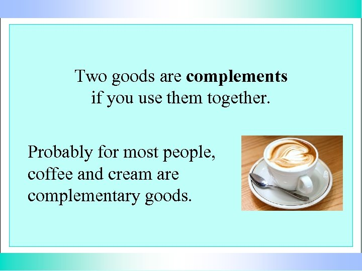 Two goods are complements if you use them together. Probably for most people, coffee