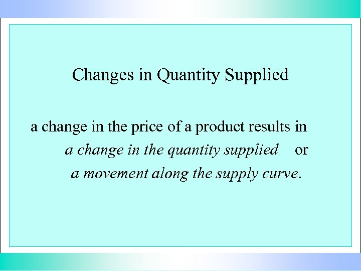 Changes in Quantity Supplied a change in the price of a product results in