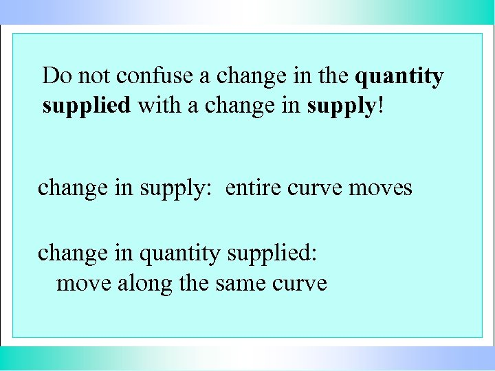 Do not confuse a change in the quantity supplied with a change in supply!