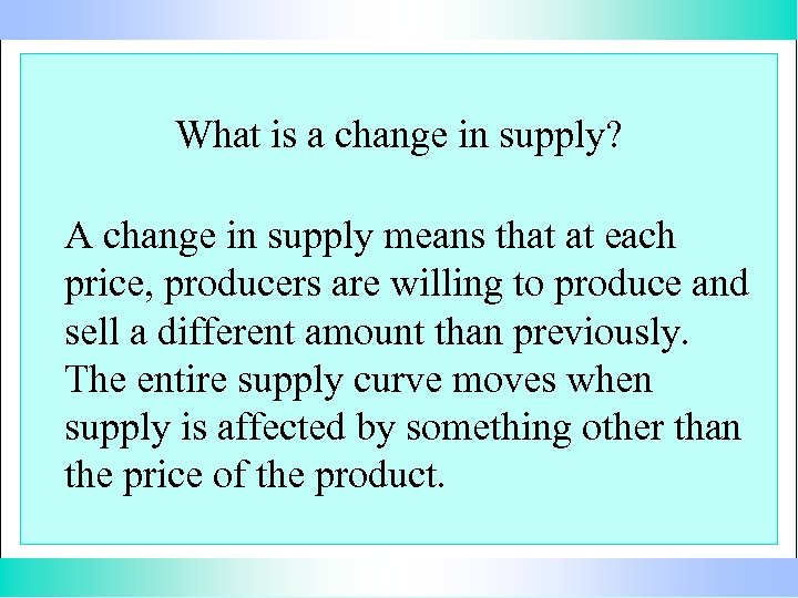 What is a change in supply? A change in supply means that at each