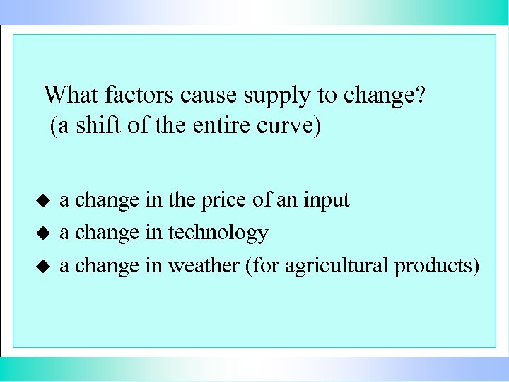What factors cause supply to change? (a shift of the entire curve) u u