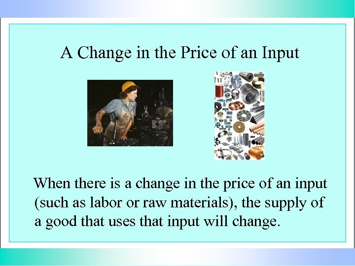 A Change in the Price of an Input When there is a change in