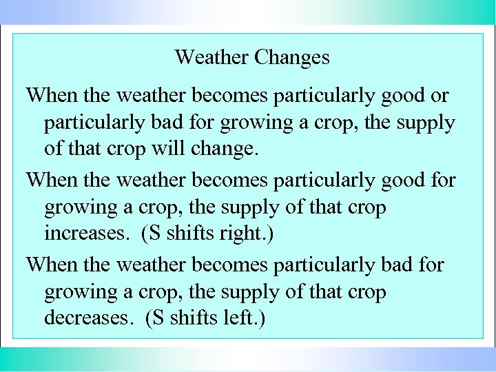 Weather Changes When the weather becomes particularly good or particularly bad for growing a