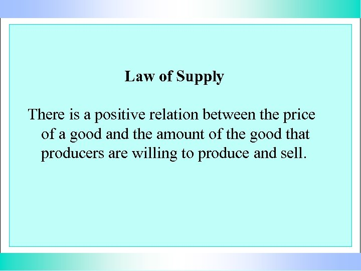 Law of Supply There is a positive relation between the price of a good