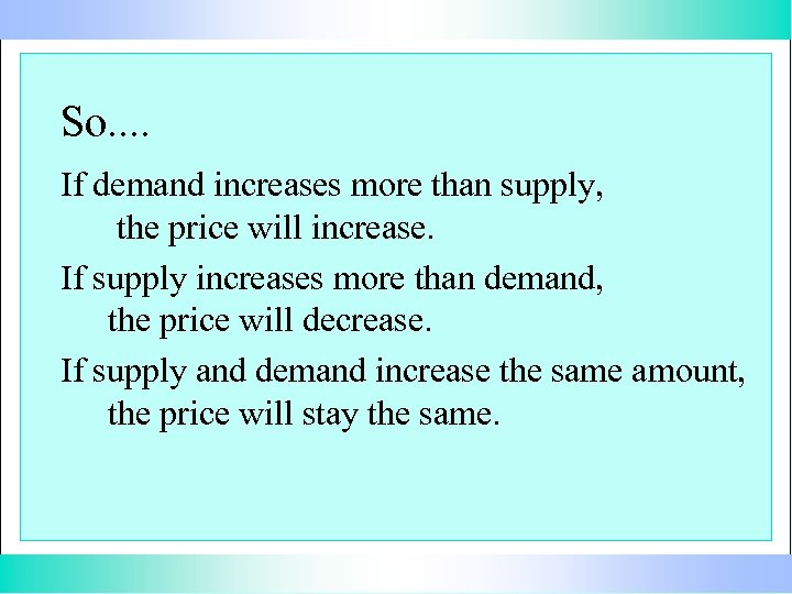 So. . If demand increases more than supply, the price will increase. If supply