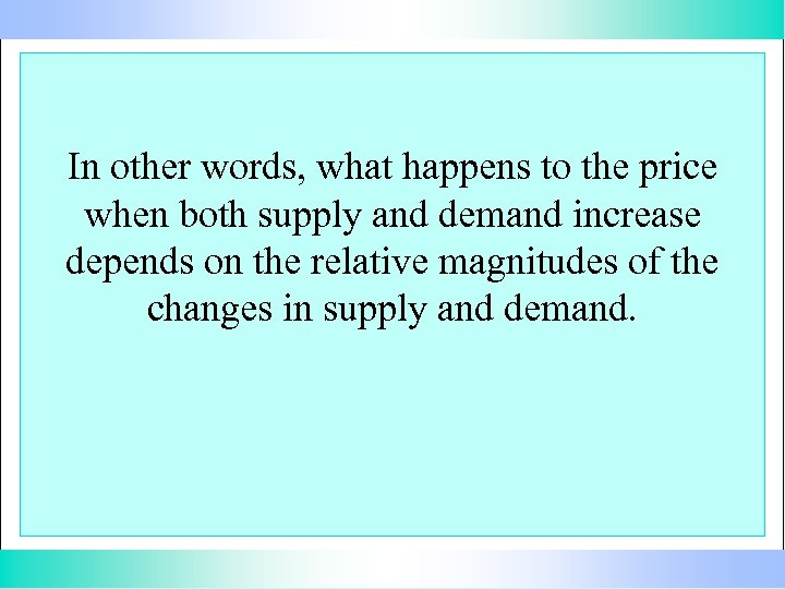 In other words, what happens to the price when both supply and demand increase