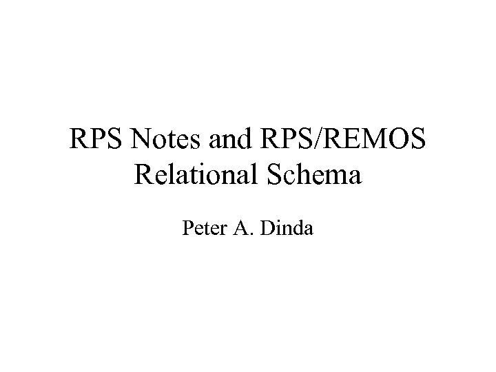 RPS Notes and RPS/REMOS Relational Schema Peter A. Dinda