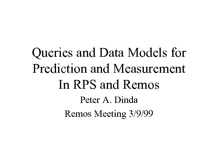 Queries and Data Models for Prediction and Measurement In RPS and Remos Peter A.
