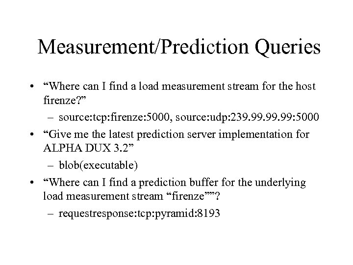 """Measurement/Prediction Queries • """"Where can I find a load measurement stream for the host"""