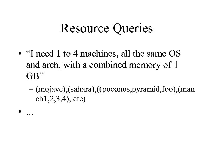"""Resource Queries • """"I need 1 to 4 machines, all the same OS and"""