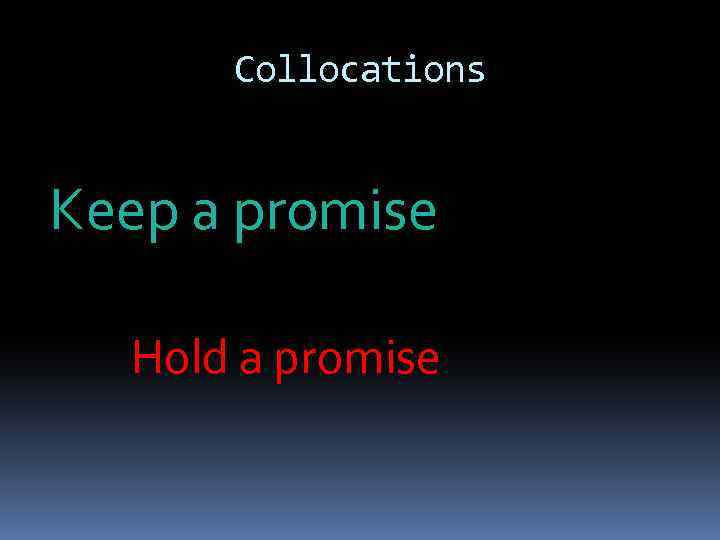 Collocations Keep a promise Hold a promise