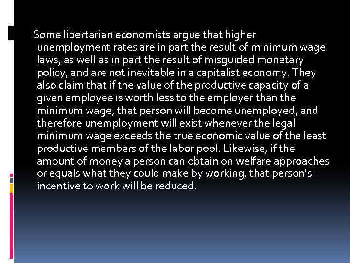 Some libertarian economists argue that higher unemployment rates are in part the result