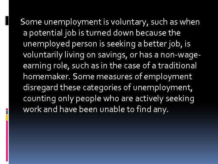 Some unemployment is voluntary, such as when a potential job is turned down