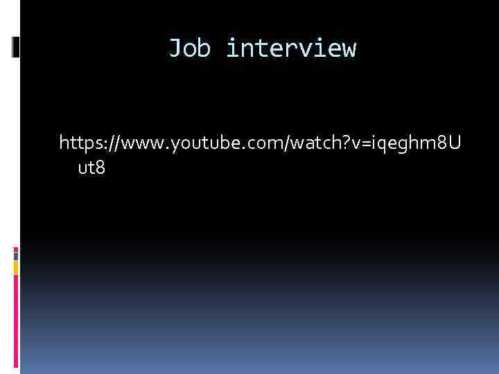 Job interview https: //www. youtube. com/watch? v=iqeghm 8 U ut 8