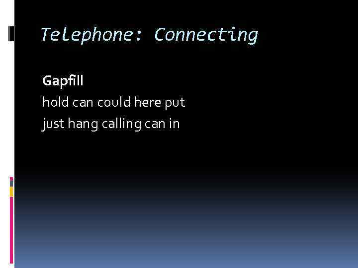 Telephone: Connecting Gapfill hold can could here put just hang calling can in