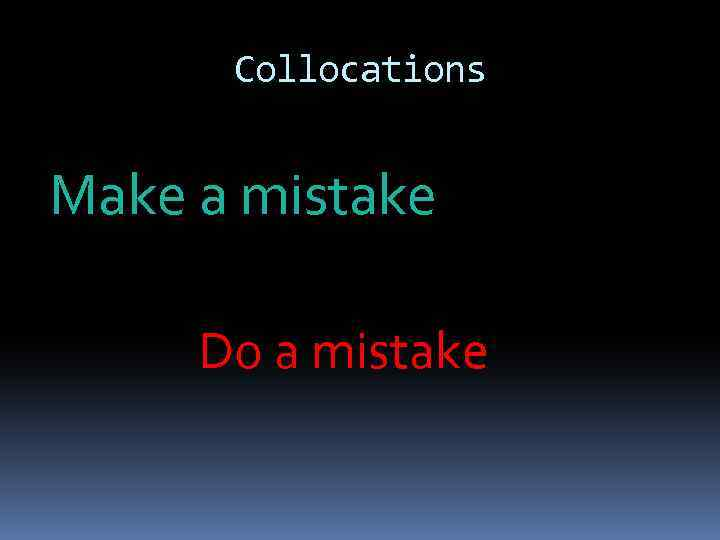 Collocations Make a mistake Do a mistake