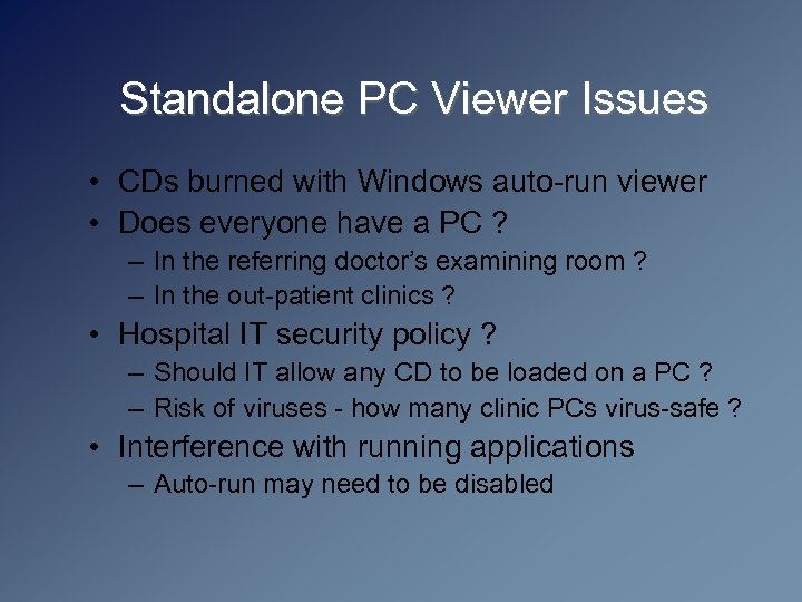 Standalone PC Viewer Issues • CDs burned with Windows auto-run viewer • Does everyone