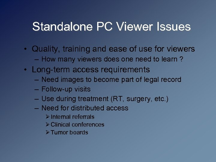 Standalone PC Viewer Issues • Quality, training and ease of use for viewers –