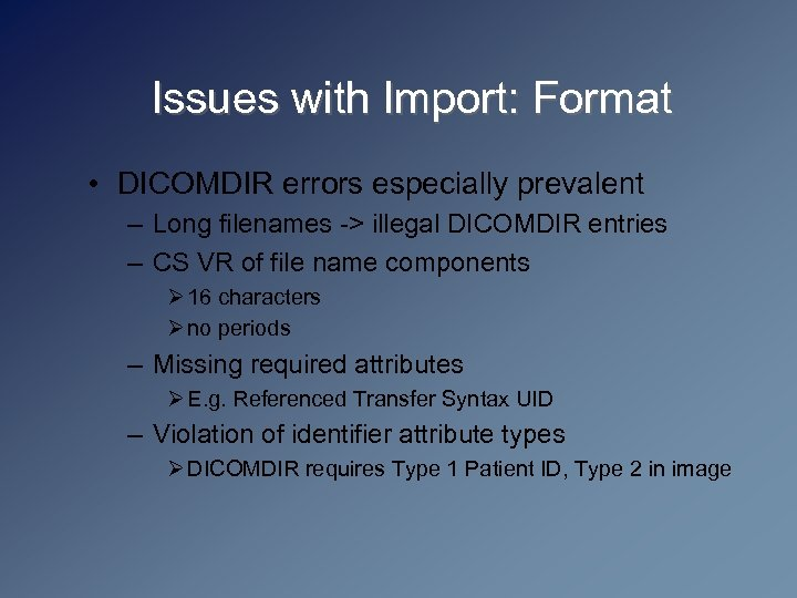 Issues with Import: Format • DICOMDIR errors especially prevalent – Long filenames -> illegal