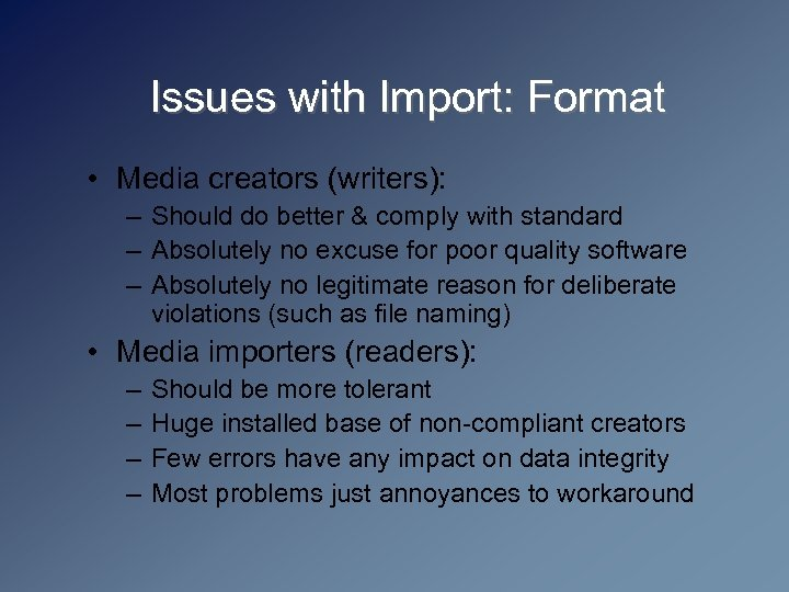 Issues with Import: Format • Media creators (writers): – Should do better & comply