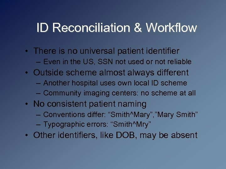 ID Reconciliation & Workflow • There is no universal patient identifier – Even in