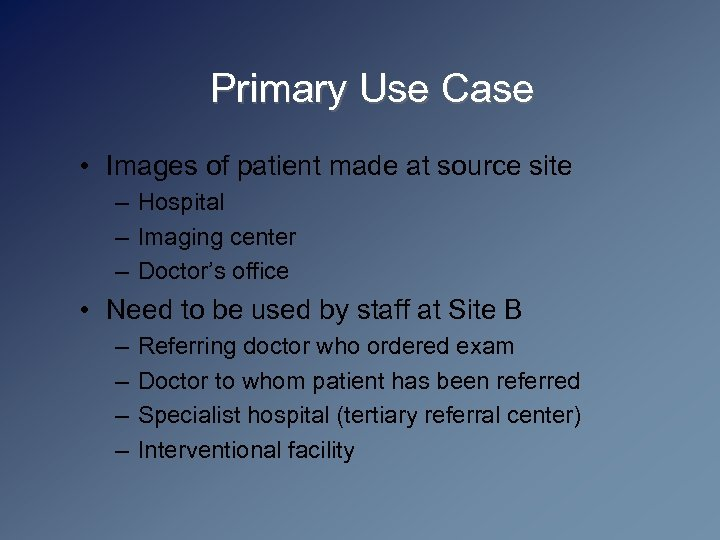 Primary Use Case • Images of patient made at source site – Hospital –