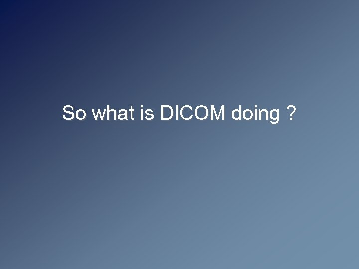 So what is DICOM doing ?