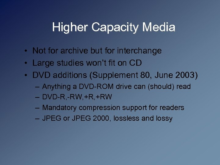Higher Capacity Media • Not for archive but for interchange • Large studies won't