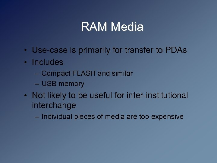 RAM Media • Use-case is primarily for transfer to PDAs • Includes – Compact
