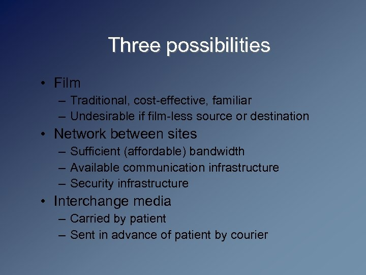 Three possibilities • Film – Traditional, cost-effective, familiar – Undesirable if film-less source or